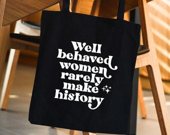 Well behaved women rarely make history / Women's rights tote / Feminist tote bag / Activist tote bag / Social justice tote / Holiday gift