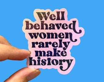Well behaved women rarely make history | Feminist sticker | Women's rights sticker | Holographic sticker | Laptop sticker