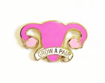 Grow a pair of ovaries enamel pin / Uterus enamel pin / Feminist enamel pin / Gold plated pin