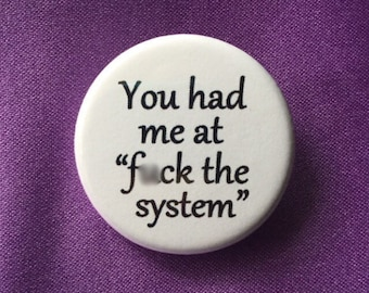 "You had me at ""f*ck the system"" button"