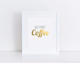 Coffee First, But First Coffee, Gold Print Art, But First Coffee Print, Coffee Poster, Coffee Wall Art, Coffee Kitchen Decor, Coffee Artwork
