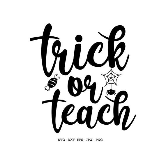 Teacher Halloween Svg Halloween Clipart Trick Or Teach Svg Etsy