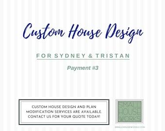 CUSTOM HOUSE DESIGN *for Sydney & Tristan* Payment 3