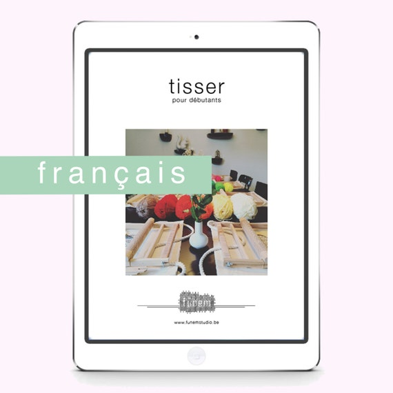 Tisser pour debutants / DIGITAL Guide / Francais