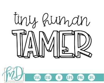 Tiny Human Tamer SVG, Tiny Humans SVG, Funny Mom SVG, Chaos svg, Funny Shirt, Funny Mom Shirt, Mom svg, Toddler Tamer svg, Mother's Day svg