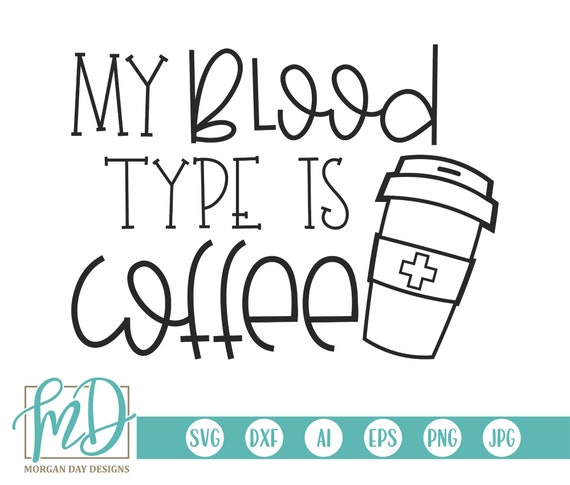My Blood Type Is Coffee Svg Coffee Svg Funny Coffee Svg Etsy