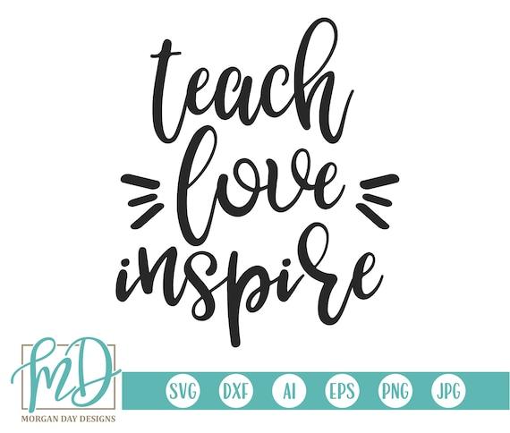 Teacher Svg Teach Love Inspire Svg Back To School Svg Etsy