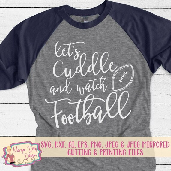 Football Svg Let S Cuddle And Watch Football Svg Etsy