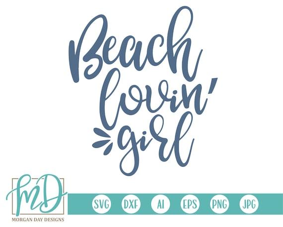 Beach Lovin Girl Svg Summer Svg Beach Svg Summer Sayings Etsy