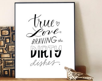 True Love is Braving the Dirty Dishes   Hand Lettered Quote   Print