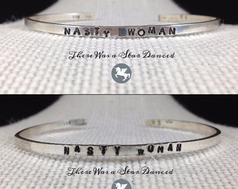 NASTY WOMAN Sterling Silver Cuff Bracelet - Feminism - .935 Argentium