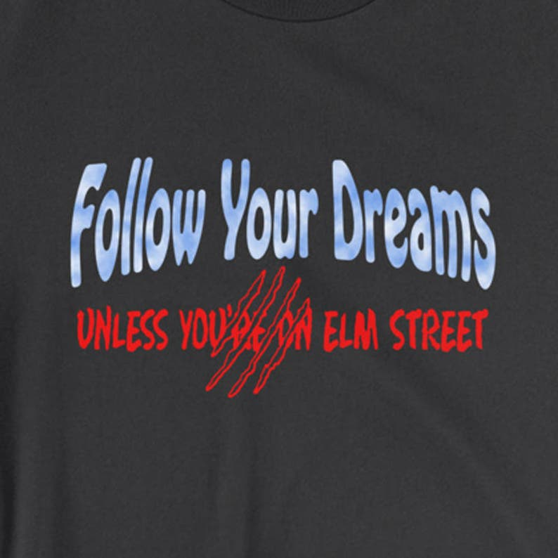 Follow Your Dreams. Unless You're on Elm Street  Inspired image 0