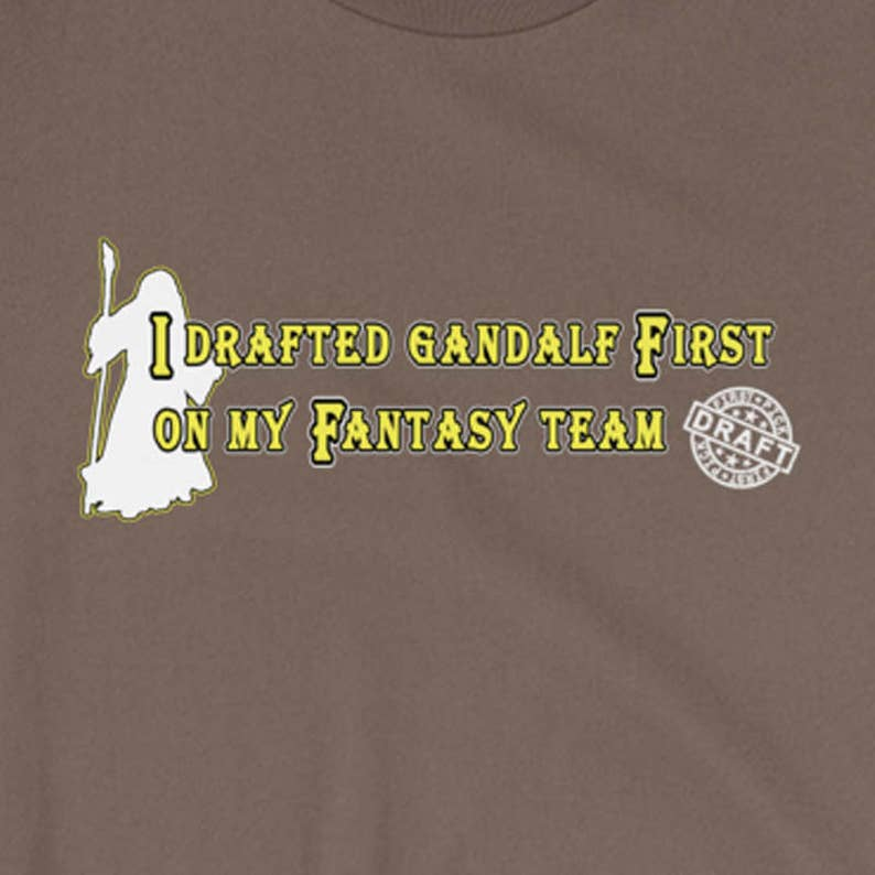 I Drafted Gandalf First On My Fantasy Team  Inspired By The image 0