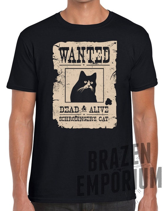 3c40905e Schrodinger's Cat T Shirt Wanted Dead and Alive | Etsy