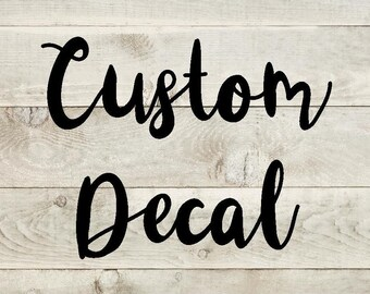 Custom decal - Custom Vinyl Decal - Create or Design your own decal - Personalized decal - Car decal