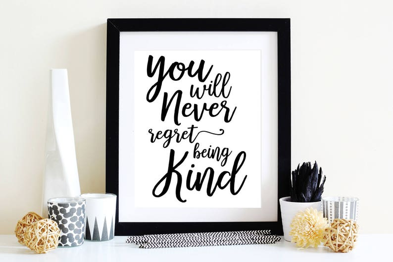 Kindness Printable You Will Never Regret Being Kind Etsy