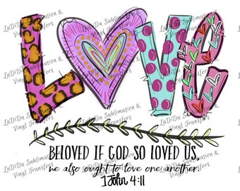 Love Beloved If God So Loved Us 1 John 4:11 Watercolors Sublimation Transfer Leopard Heart Polka Dots Hearts