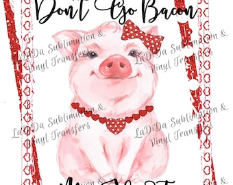 Don't Go Bacon My Heart Pig Glitter Heart Polka Dot Frame Sublimation Transfers Valentines Bow Red Glitter