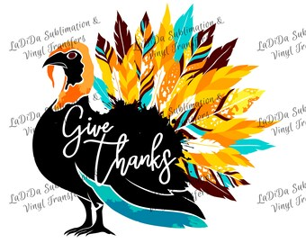 Give Thanks Colorful Turkey with Beautiful Feathers Sublimation Transfers