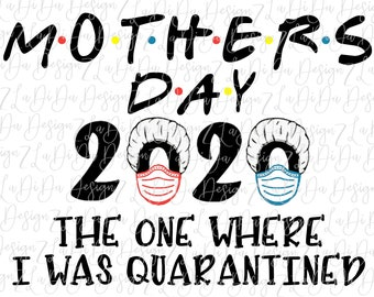 Mothers Day 2020 The One Where I Was Quarantined SUBLIMATION TRANSFER