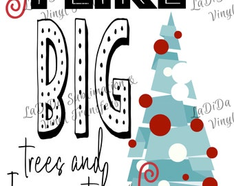I Like Big Trees And I Cannot Lie PNG Digital Download Christmas Tree Big Ornaments Blue Red