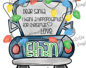 Personalized I Want A Hippopotamus For Christmas Blue Truck with Christmas Lights Sublimation Transfers Dear Santa