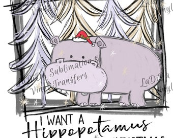 I Want A Hippopotamus For Christmas Sublimation Transfers Christmas Trees Hippo Santa hat