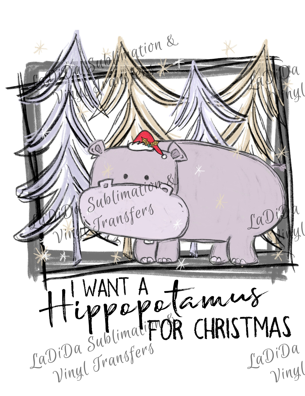 I Want A Hippopotamus For Christmas Sublimation Transfers Christmas ...