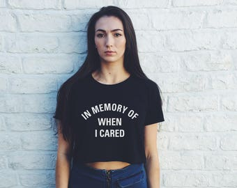 010bdc2e8bfd5 In Memory Of When I Cared CROP TOP t shirt Girls Womens Graphic Print Tee  hipster punk goth kawaii music Slogan t-shirt  ootd S M L X L