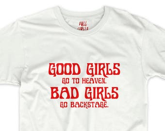 Good Girls Go To Heaven Bad Girls Go Back Stage T Shirt All Color Tees - Womens Graphic Tee Logo T-shirt Girls Printed Top #ootd S M L XL