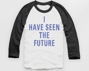 3208f26a I have seen the future T Shirt / Raglan / Baseball Jersey Womans Graphic Tee  , Rad Ladies Slogan Top , Girl Power tshirt #ootd #instafashion
