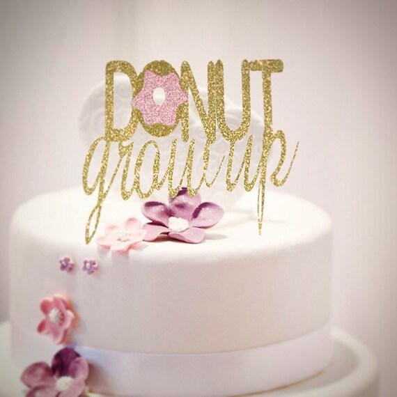 Incredible Donut Grow Up Cake Topper First Birthday Cake Topper Gold Etsy Funny Birthday Cards Online Benoljebrpdamsfinfo