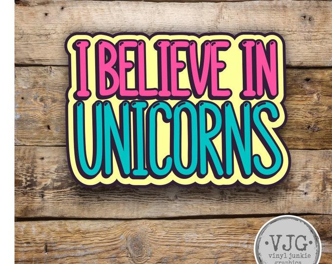I Believe In Unicorns Sticker  Various Sizes