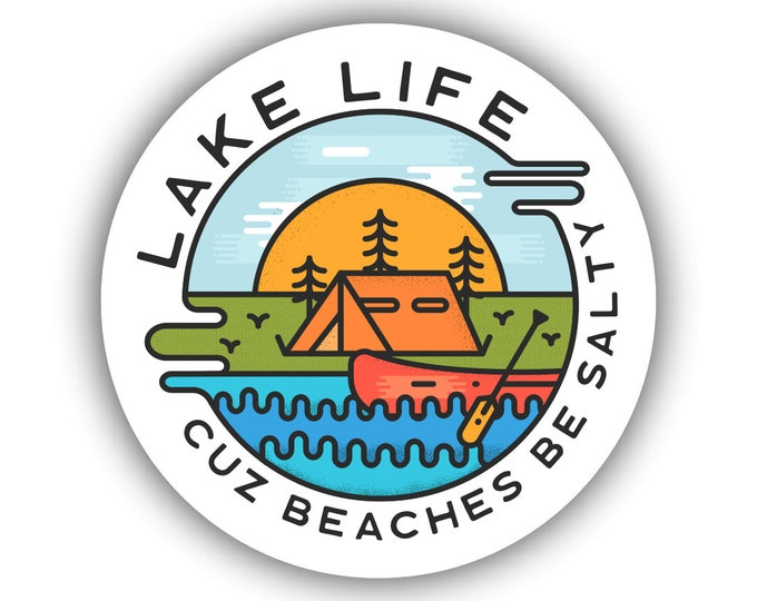 Lake Life Cuz Beaches Be Salty Sticker for car truck laptop Hydro flask bottle or any smooth surface