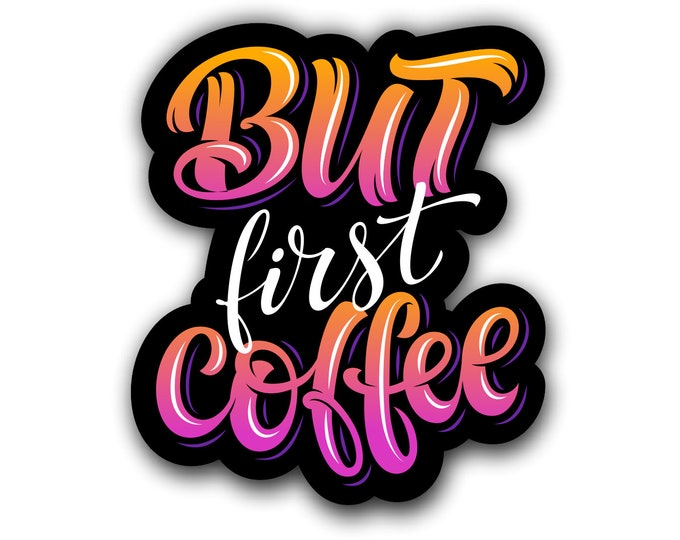 But First Coffee Sticker for car truck laptop Hydro flask bottle or any smooth surface