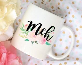 Meh Coffee Mug, Watercolor Floral Coffee Mug, Sublimation Mug, 2 Sided