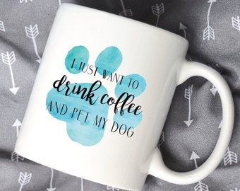 I Just Want to Drink Coffee and Pet my Dog Coffee Mug, Watercolor Coffee Mug, Sublimation Mug, 2 Sided, You Pick Color