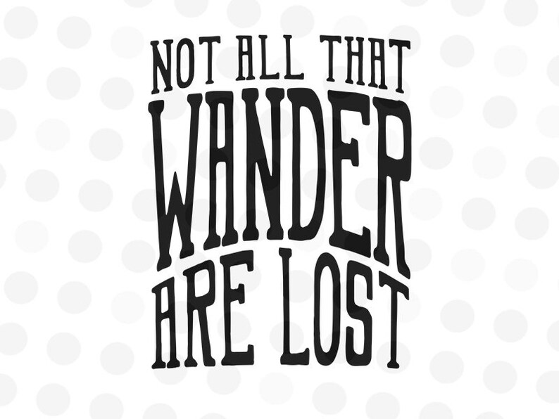 Not All Who Wander Are Lost Svg Quote Svg Svg Files Etsy