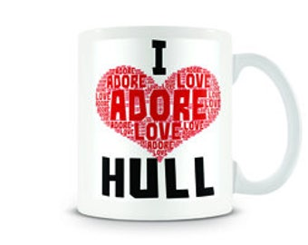 I love / Adore Hull (Any name or City added) Mug. Coffee / Tea - City of Culture.