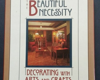 The Beautiful Necessity: Decorating with Arts and Crafts 1st Edition Hardcover! Authentic Vintage 96!Mission Style/Arts & Crafts Exc. Cond.