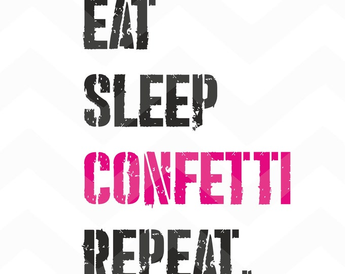 Eat Sleep Confetti Repeat - File for Cricut - Silhouette Cameo/Portrait
