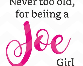 Never too old  for beeing a Joe Girl - File for Cricut - Silhouette Cameo/Portrait