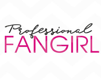 Professionell Fangirl - File for Cricut - Silhouette Cameo/Portrait