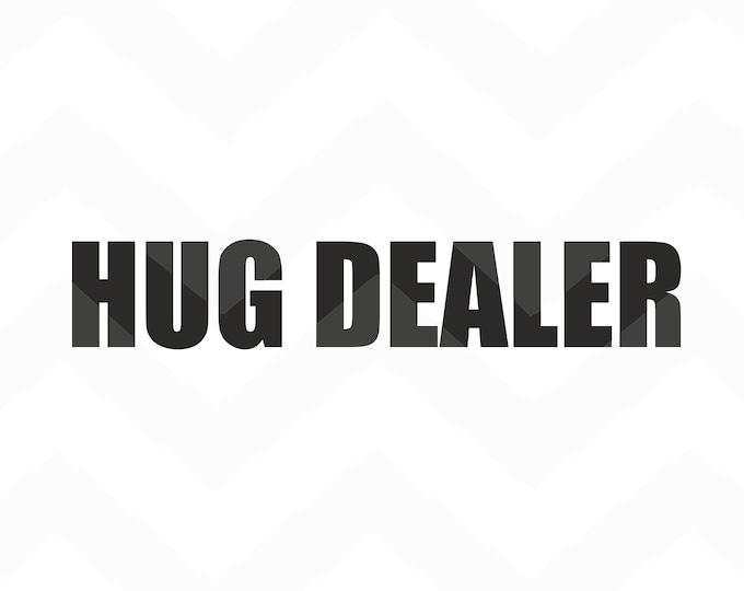 Hug Dealer - File for Cricut - Silhouette Cameo/Portrait