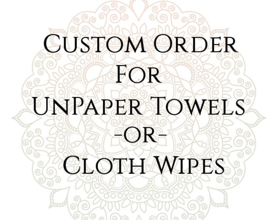 Custom Order for UnPaper Towels or Cloth Wipes