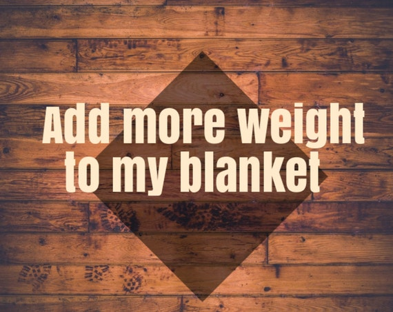 Add Additional Weight To Your Blanket...ADD ON LISTING...
