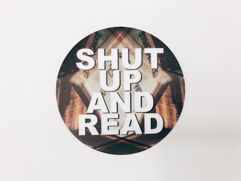 Shut Up And Read 3 Inch Round Vinyl Sticker image 0