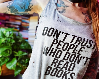 Don't Trust People Who Don't Read Books - Distressed/Destroyed T-Shirt - Literary Gift for Readers and Writers