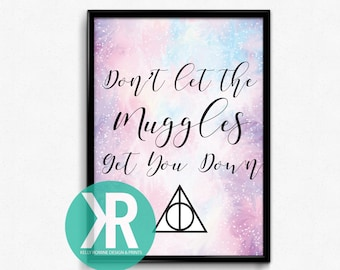 Don't Let The Muggles Get You Down, Harry Potter Wall Prints, Muggle Prints