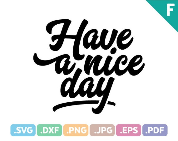 Have A Nice Day Quotes Svg Files Quotation Svg Cutting Etsy